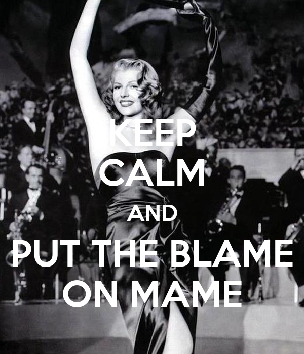KEEP CALM AND PUT THE BLAME ON MAME