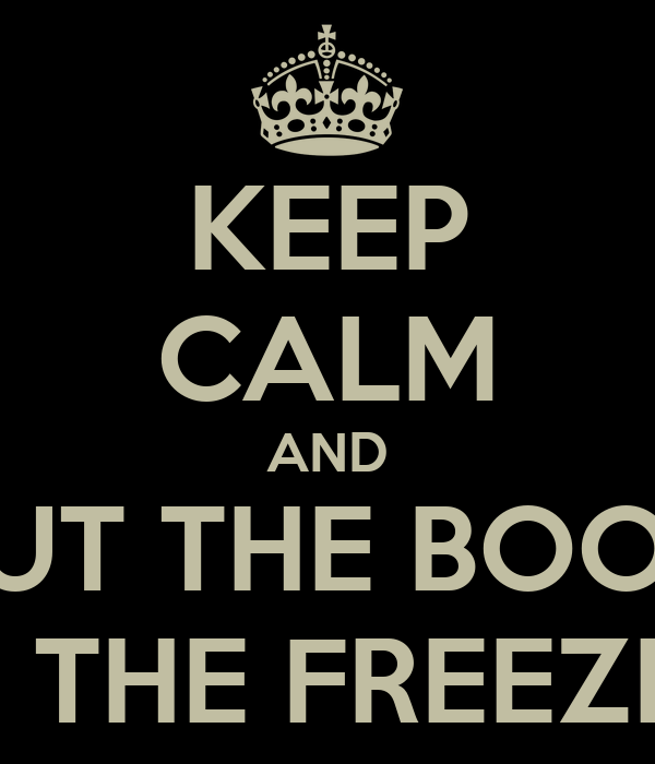 KEEP CALM AND PUT THE BOOK IN THE FREEZER