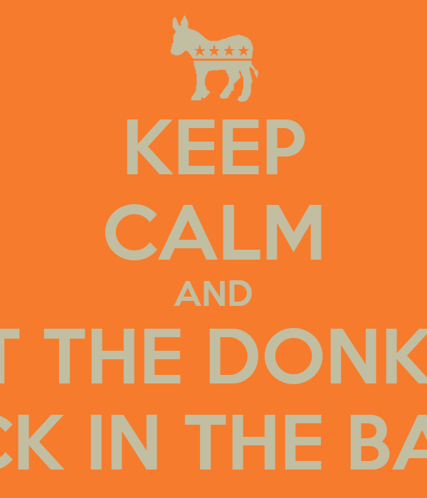 KEEP CALM AND PUT THE DONKEY  BACK IN THE BARN