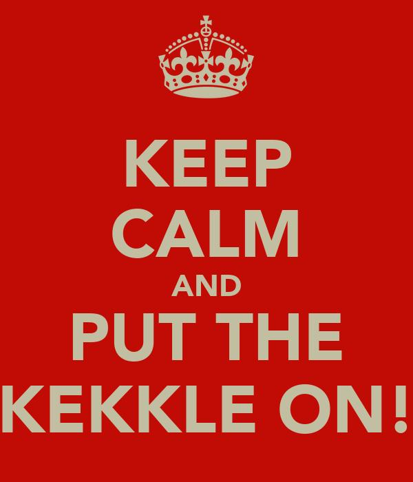 KEEP CALM AND PUT THE KEKKLE ON!