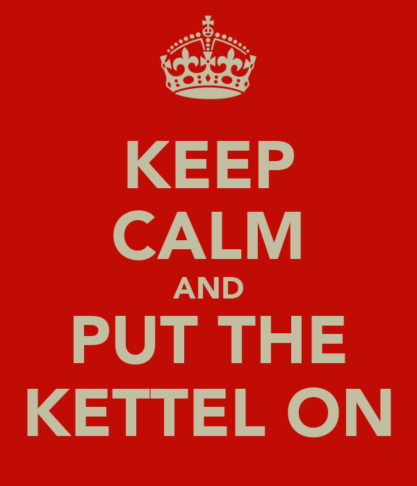 KEEP CALM AND PUT THE KETTEL ON