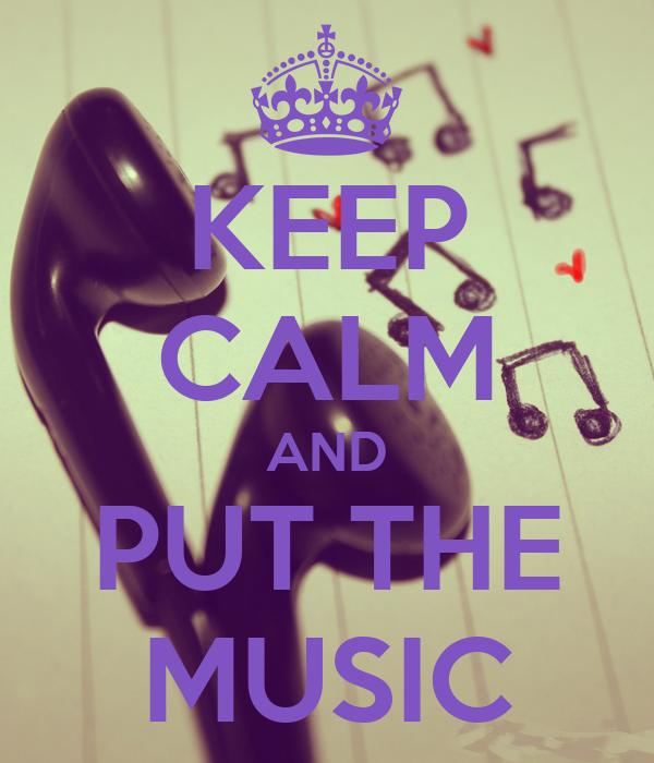 KEEP CALM AND PUT THE MUSIC