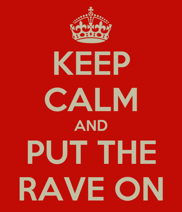 KEEP CALM AND PUT THE RAVE ON