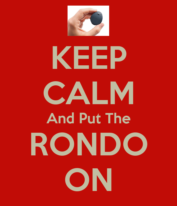 KEEP CALM And Put The RONDO ON