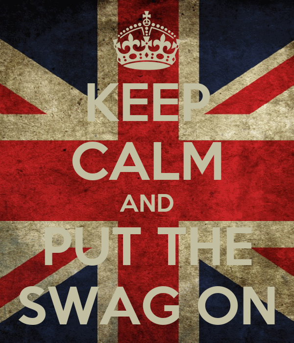 KEEP CALM AND PUT THE SWAG ON