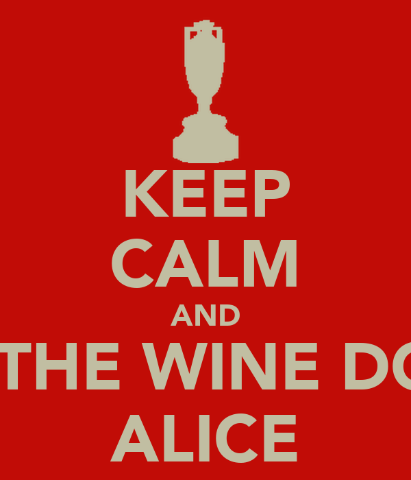 KEEP CALM AND PUT THE WINE DOWN ALICE