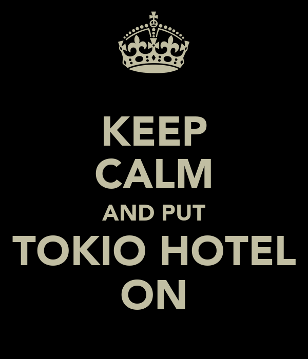 KEEP CALM AND PUT TOKIO HOTEL ON