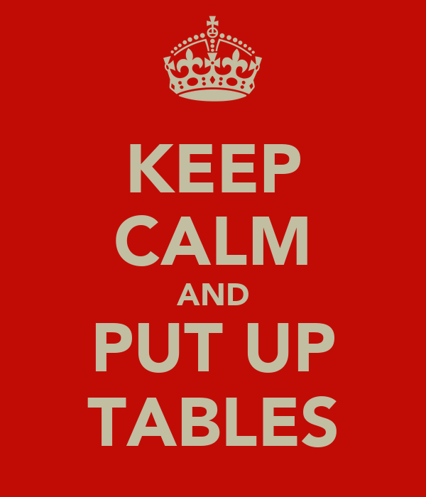 KEEP CALM AND PUT UP TABLES