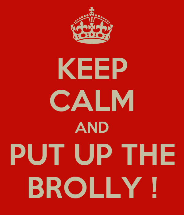 KEEP CALM AND PUT UP THE BROLLY !