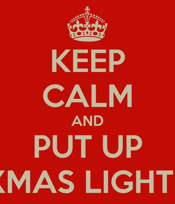 KEEP CALM AND PUT UP XMAS LIGHTS