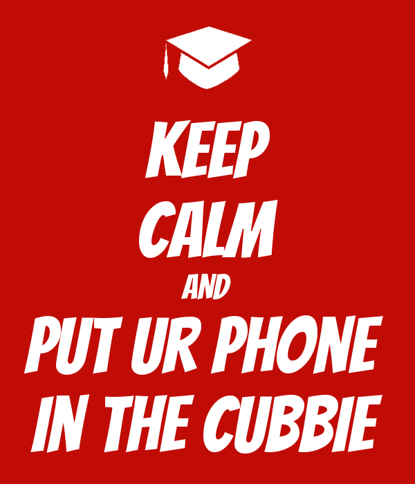 KEEP CALM AND put ur phone  in the cubbie