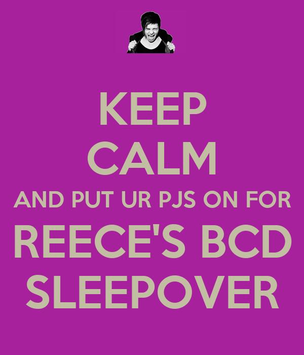 KEEP CALM AND PUT UR PJS ON FOR REECE'S BCD SLEEPOVER
