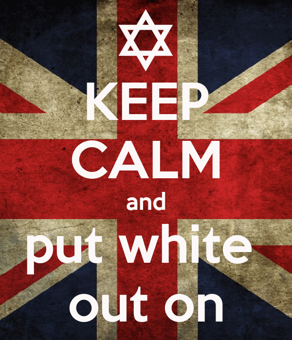 KEEP CALM and put white   out on
