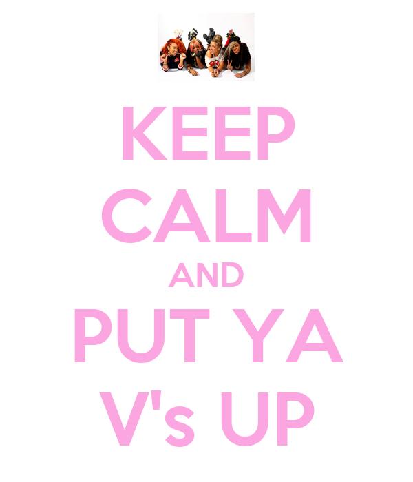 KEEP CALM AND PUT YA V's UP