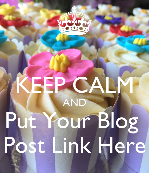 KEEP CALM AND Put Your Blog  Post Link Here