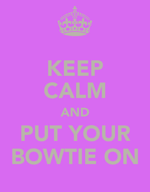 KEEP CALM AND PUT YOUR BOWTIE ON
