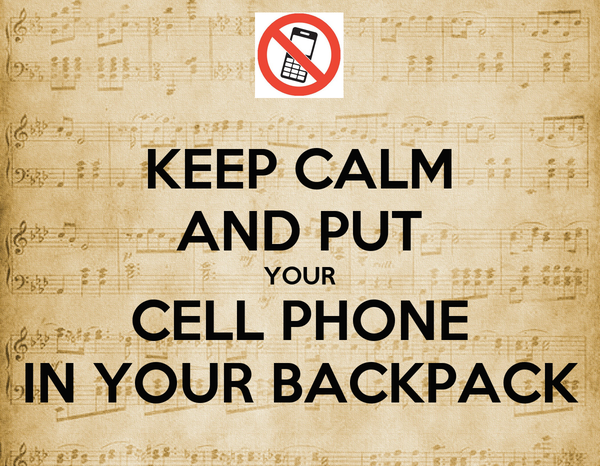 KEEP CALM AND PUT YOUR CELL PHONE IN YOUR BACKPACK