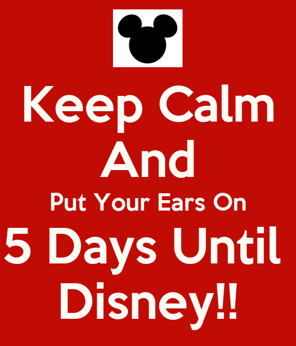 Keep Calm And Put Your Ears On 5 Days Until Disney