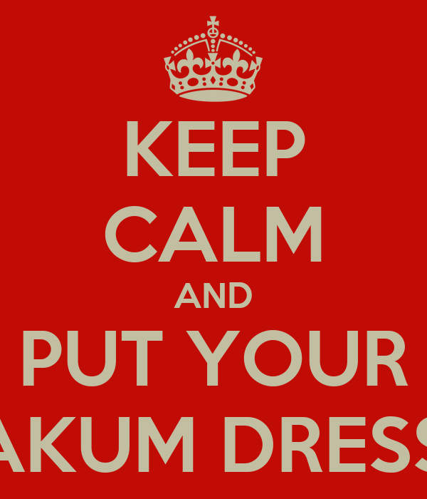 KEEP CALM AND PUT YOUR FREAKUM DRESS ON