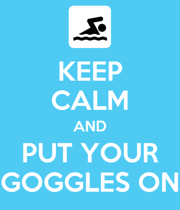 KEEP CALM AND PUT YOUR GOGGLES ON