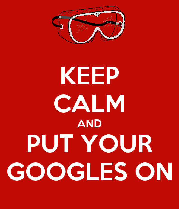 KEEP CALM AND PUT YOUR GOOGLES ON
