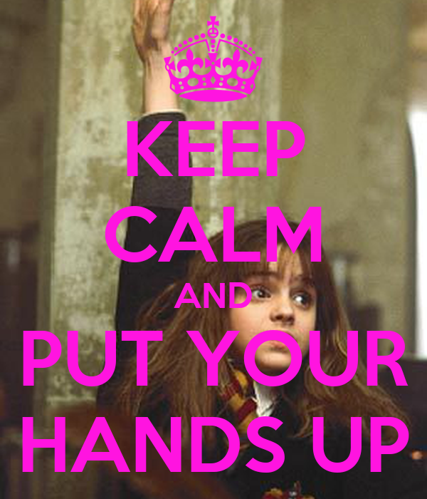 KEEP CALM AND PUT YOUR HANDS UP