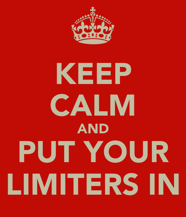 KEEP CALM AND PUT YOUR LIMITERS IN