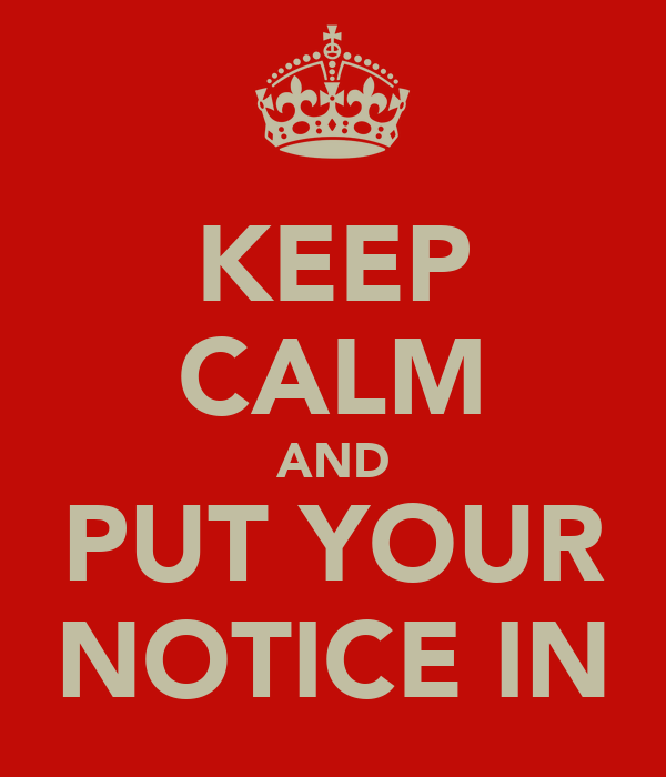 KEEP CALM AND PUT YOUR NOTICE IN