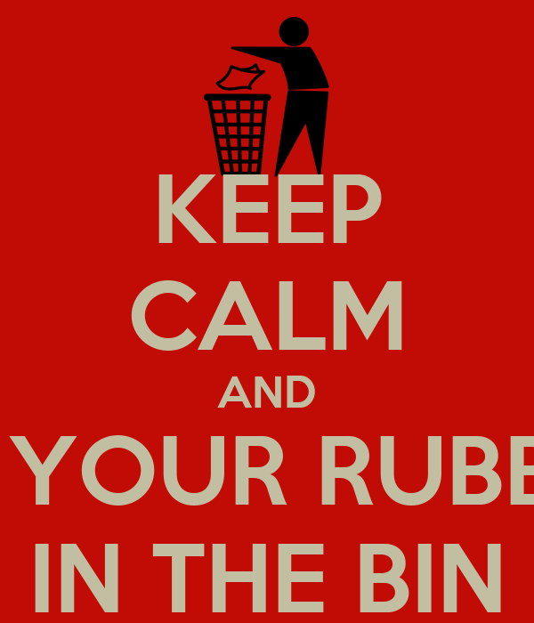 KEEP CALM AND PUT YOUR RUBBISH  IN THE BIN