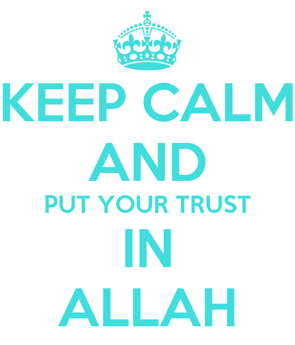 KEEP CALM AND PUT YOUR TRUST IN ALLAH