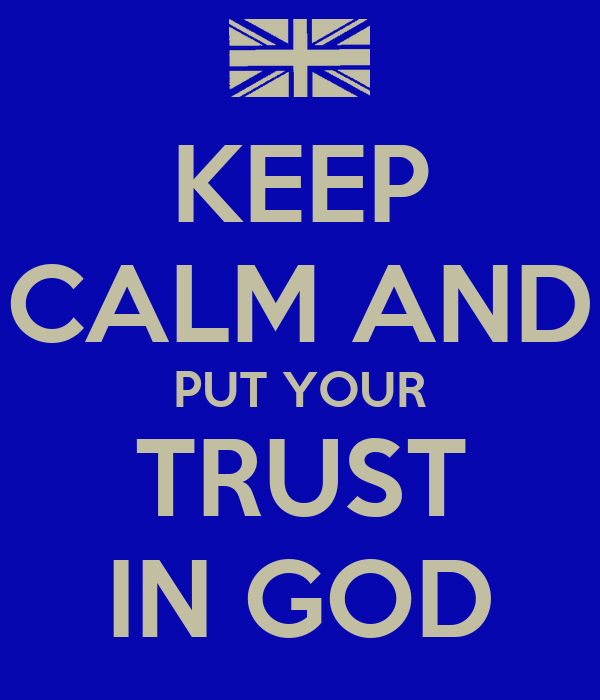 KEEP CALM AND PUT YOUR TRUST IN GOD