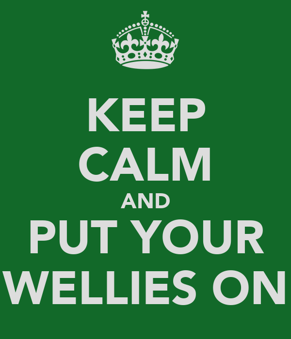 KEEP CALM AND PUT YOUR WELLIES ON