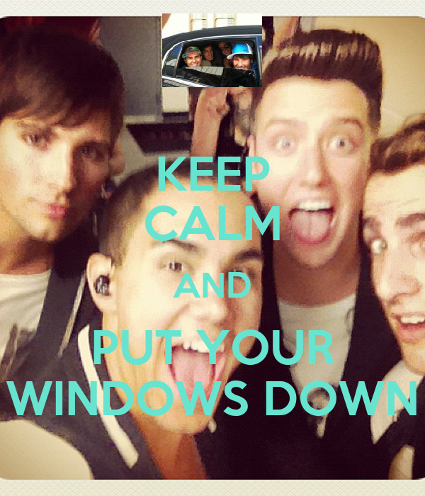 KEEP CALM AND PUT YOUR WINDOWS DOWN