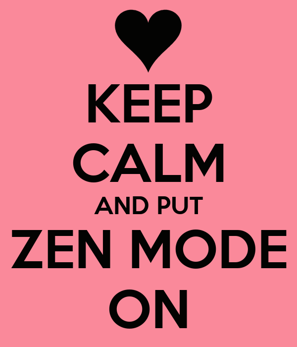 KEEP CALM AND PUT ZEN MODE ON