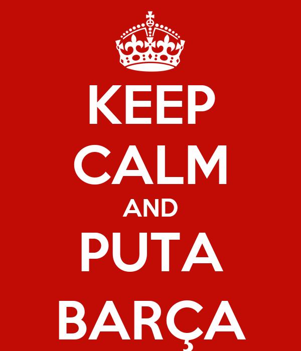 KEEP CALM AND PUTA BARÇA