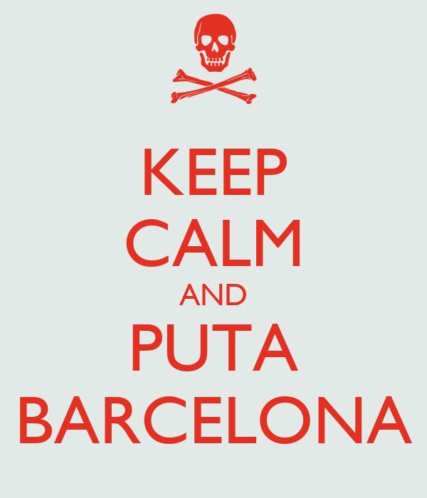 KEEP CALM AND PUTA BARCELONA