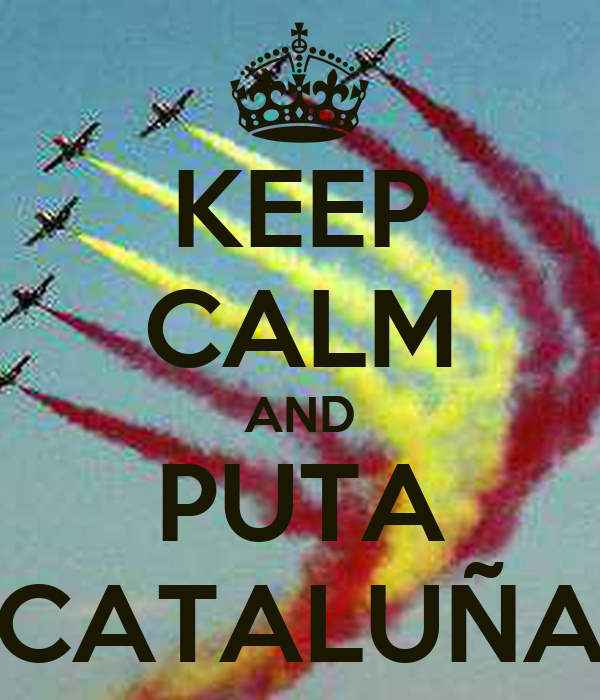 KEEP CALM AND PUTA CATALUÑA