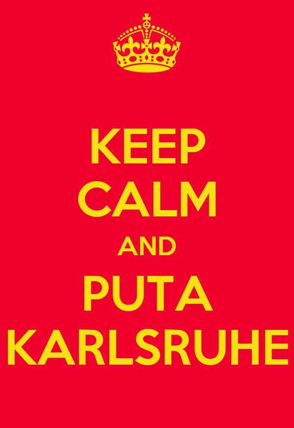 KEEP CALM AND PUTA KARLSRUHE