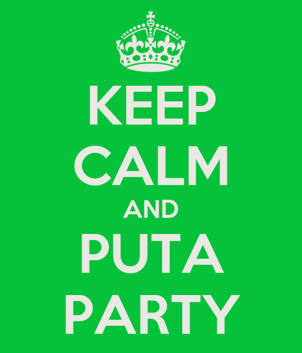 KEEP CALM AND PUTA PARTY