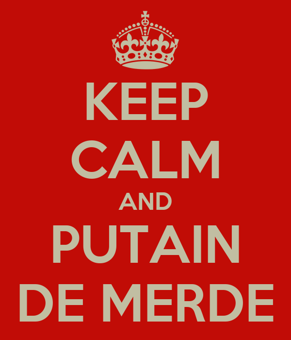 KEEP CALM AND PUTAIN DE MERDE