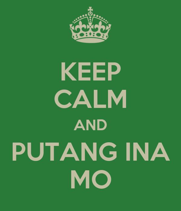 KEEP CALM AND PUTANG INA MO