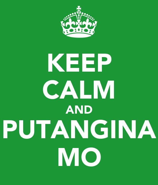 KEEP CALM AND PUTANGINA MO