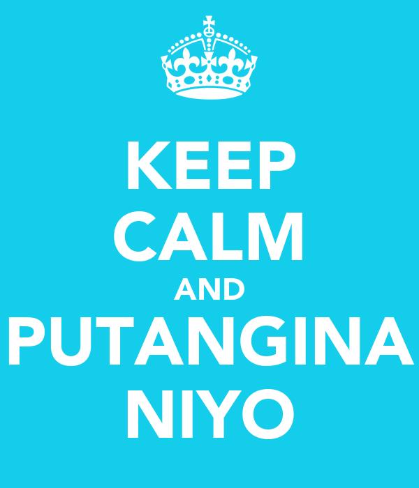 KEEP CALM AND PUTANGINA NIYO