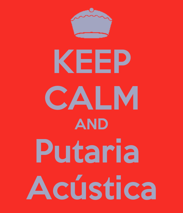 KEEP CALM AND Putaria  Acústica