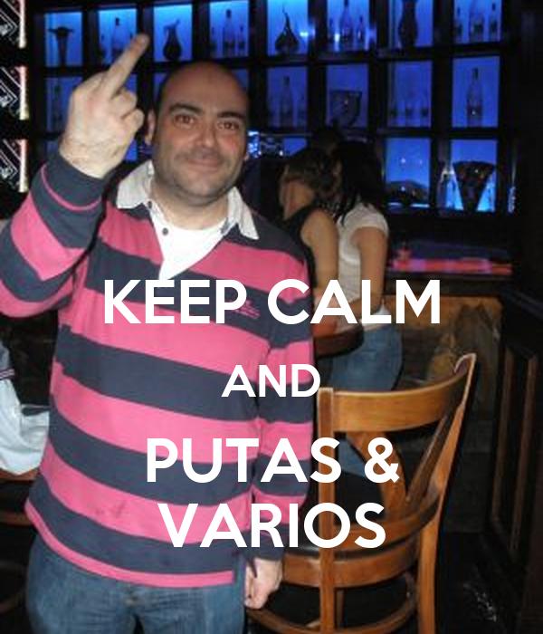 KEEP CALM AND PUTAS & VARIOS
