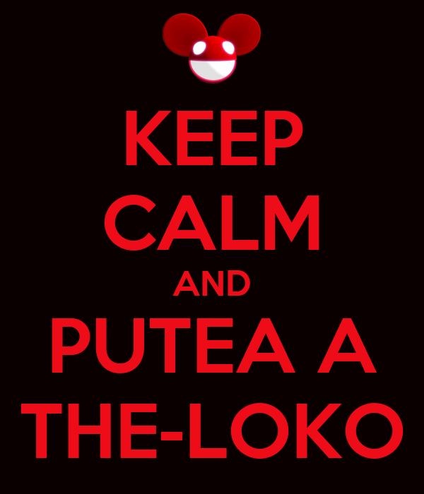 KEEP CALM AND PUTEA A THE-LOKO