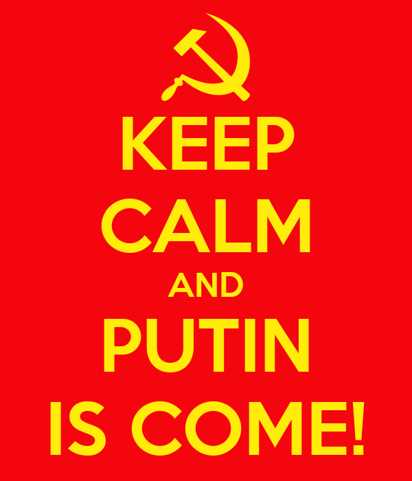 KEEP CALM AND PUTIN IS COME!