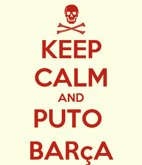 KEEP CALM AND PUTO  BARçA
