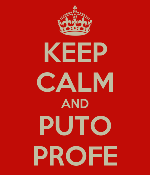 KEEP CALM AND PUTO PROFE