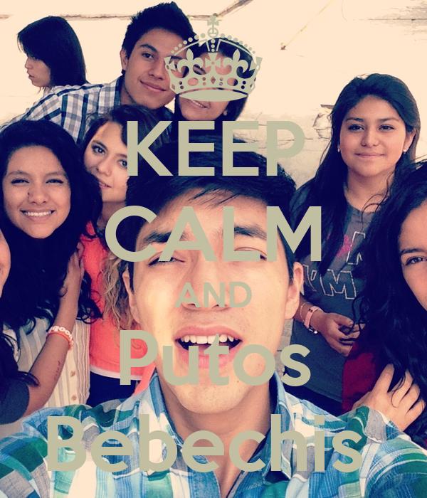 KEEP CALM AND Putos Bebechis